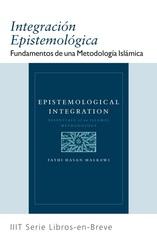 Epistemological Integration: Essentials of an Islamic Methodology Author: Fathi Hassan Malkawi