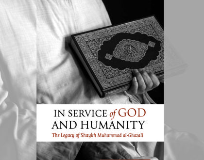 In Service of God and Humanity: The Legacy of Shaykh Muhammad al-Ghazali