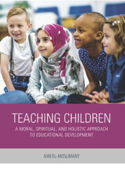 Teaching Holistically: A Moral, Spiritual, and Holistic Approach to Educational Development