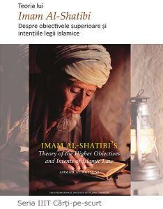 Imam Al-Shatibi's Theory of the Higher Objectives and Intents of Islamic Law - Romanian